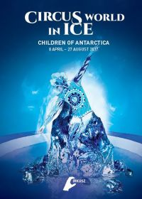 Children of Antarctica-Circus World in Ice -2017